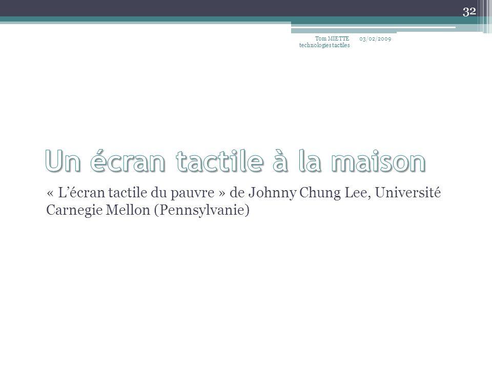 « Lécran tactile du pauvre » de Johnny Chung Lee, Université Carnegie Mellon (Pennsylvanie) 03/02/2009Tom MIETTE technologies tactiles 32
