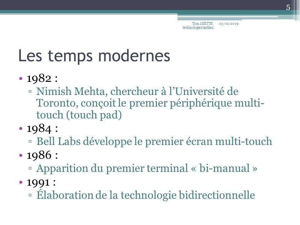 Les temps modernes 1982 : Nimish Mehta, chercheur à lUniversité de Toronto, conçoit le premier périphérique multi- touch (touch pad) 1984 : Bell Labs