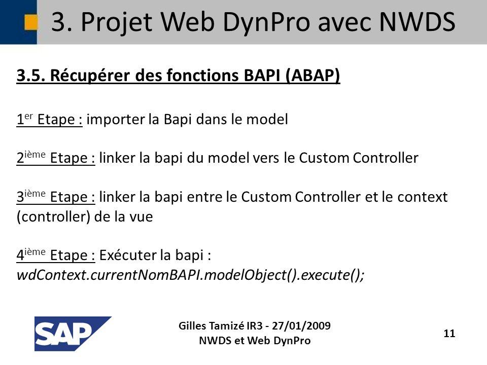 3. Projet Web DynPro avec NWDS 3.5. Récupérer des fonctions BAPI (ABAP) 1 er Etape : importer la Bapi dans le model 2 ième Etape : linker la bapi du m