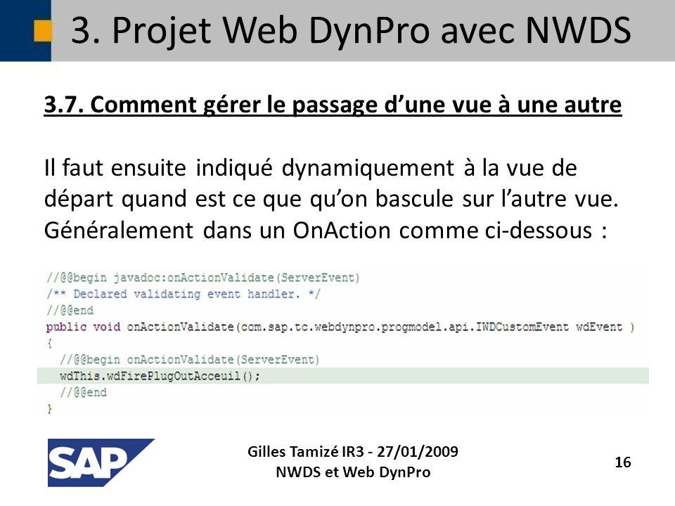 3. Projet Web DynPro avec NWDS 3.7. Comment gérer le passage dune vue à une autre Il faut ensuite indiqué dynamiquement à la vue de départ quand est c