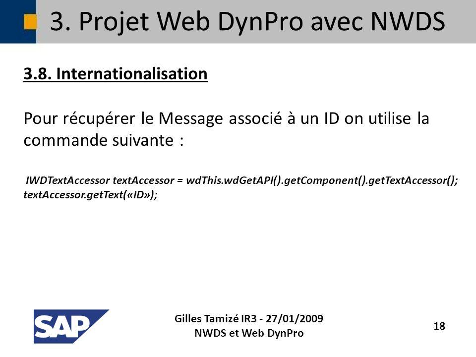 3. Projet Web DynPro avec NWDS 3.8. Internationalisation Pour récupérer le Message associé à un ID on utilise la commande suivante : IWDTextAccessor t