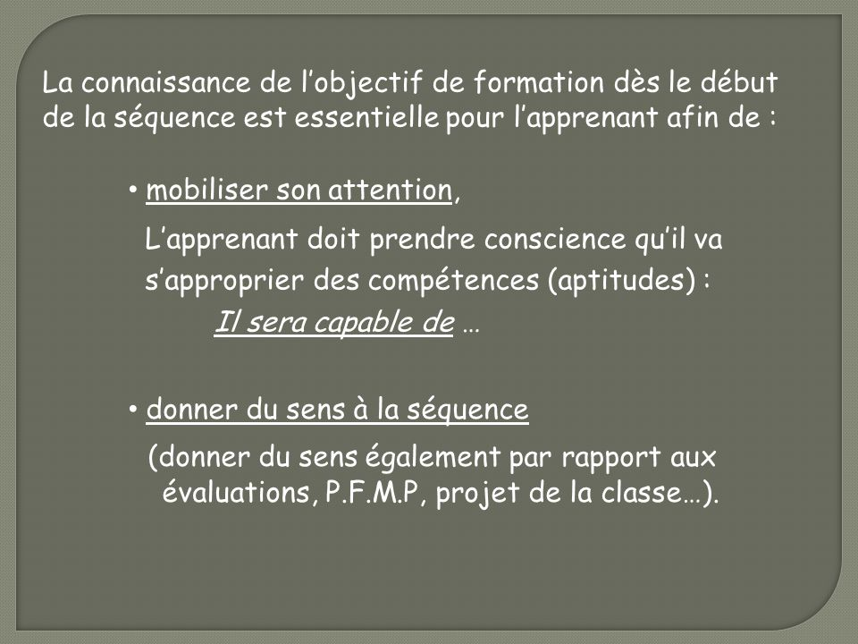 La connaissance de lobjectif de formation dès le début de la séquence est essentielle pour lapprenant afin de : donner du sens à la séquence (donner d