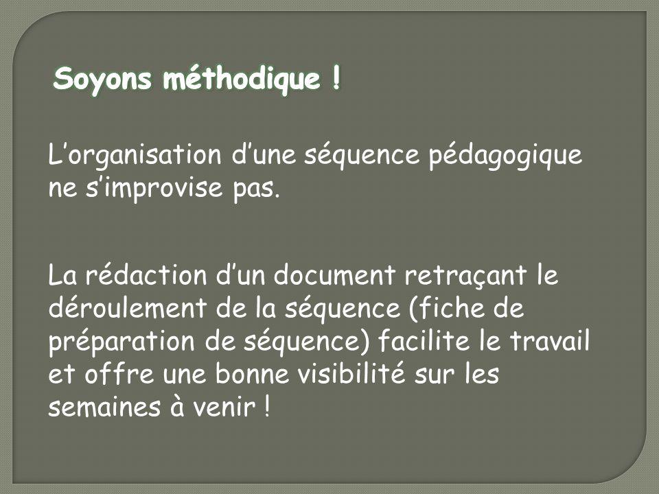 Lorganisation dune séquence pédagogique ne simprovise pas. La rédaction dun document retraçant le déroulement de la séquence (fiche de préparation de
