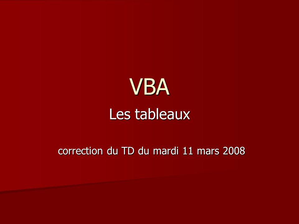 VBA Les tableaux correction du TD du mardi 11 mars 2008 correction du TD du mardi 11 mars 2008