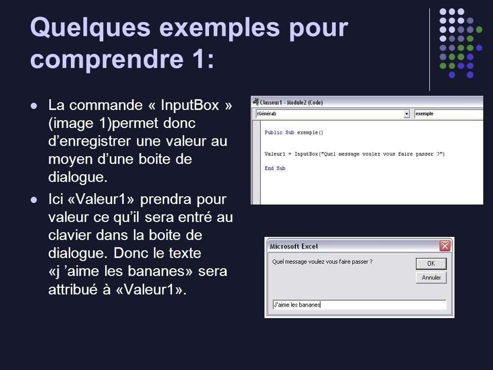 Quelques exemples pour comprendre 1: La commande « InputBox » (image 1)permet donc denregistrer une valeur au moyen dune boite de dialogue. Ici «Valeu