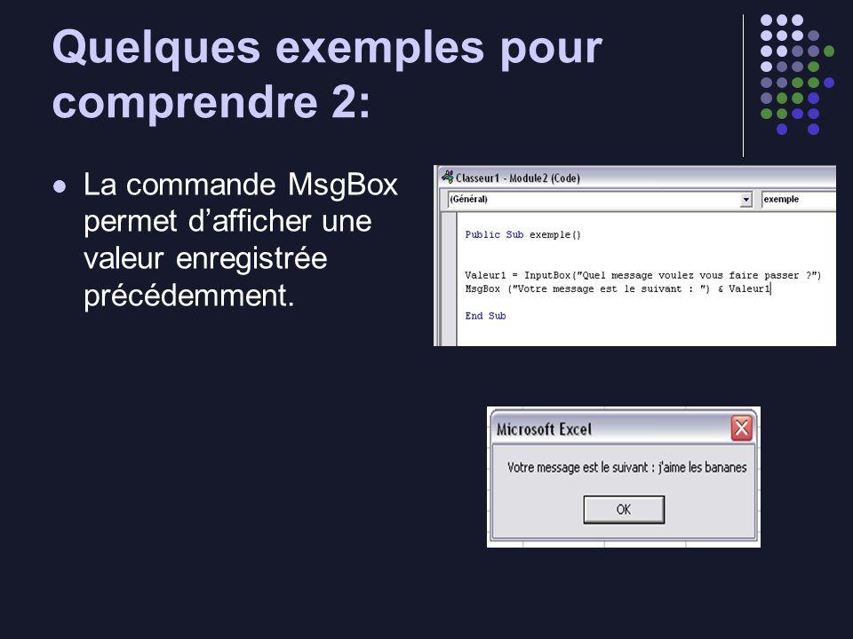 Quelques exemples pour comprendre 2: La commande MsgBox permet dafficher une valeur enregistrée précédemment.