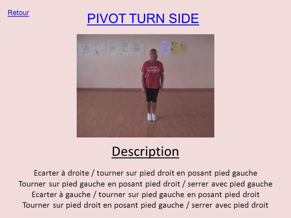 PIVOT TURN SIDE Retour Description Ecarter à droite / tourner sur pied droit en posant pied gauche Tourner sur pied gauche en posant pied droit / serr