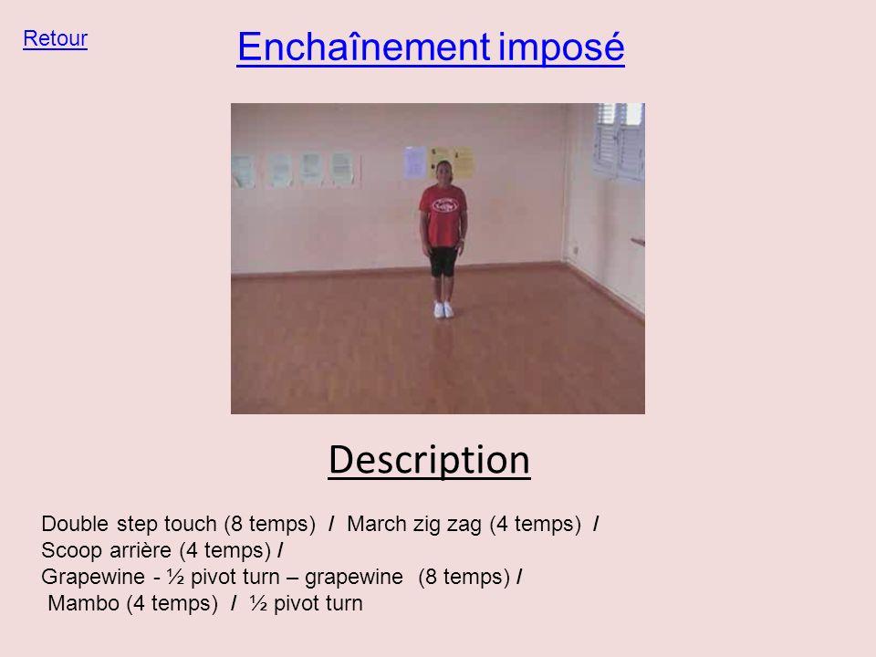 Enchaînement imposé Retour Double step touch (8 temps) / March zig zag (4 temps) / Scoop arrière (4 temps) / Grapewine - ½ pivot turn – grapewine (8 t