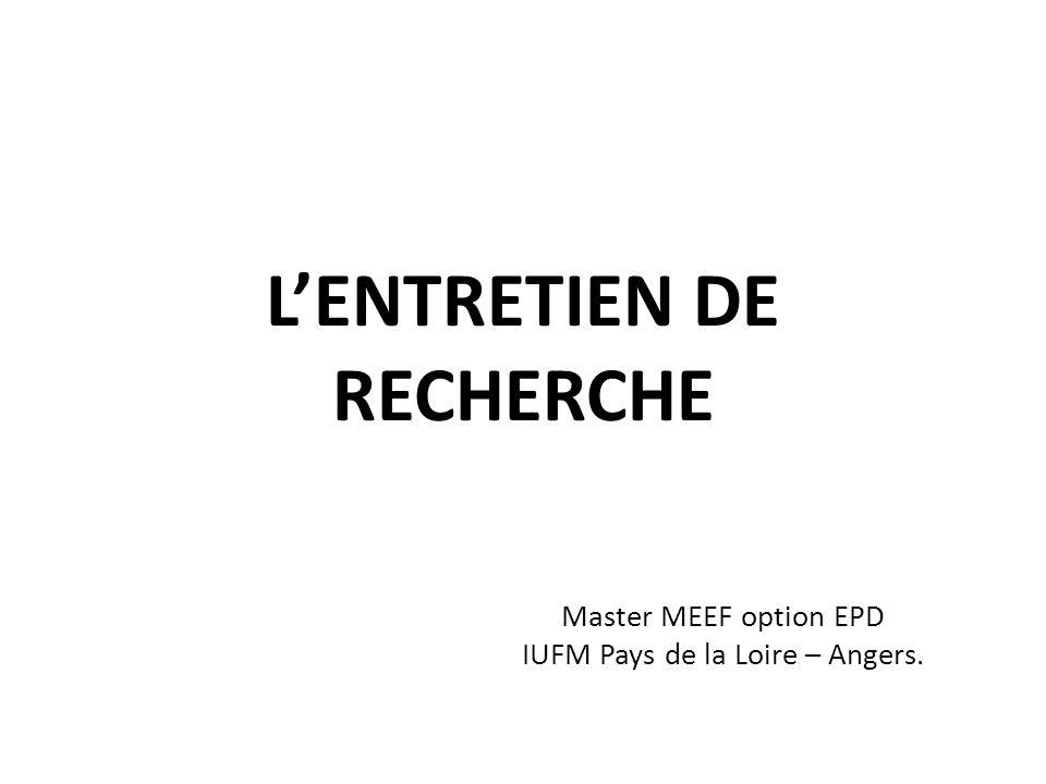 LENTRETIEN DE RECHERCHE Master MEEF option EPD IUFM Pays de la Loire – Angers.
