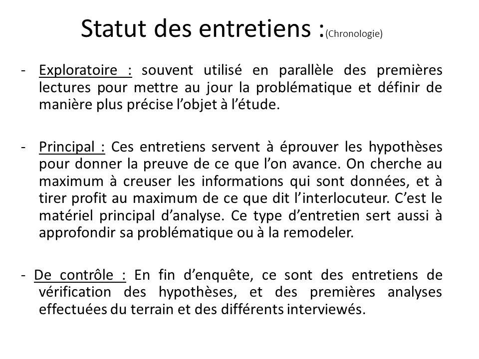 Statut des entretiens : (Chronologie) -Exploratoire : souvent utilisé en parallèle des premières lectures pour mettre au jour la problématique et défi