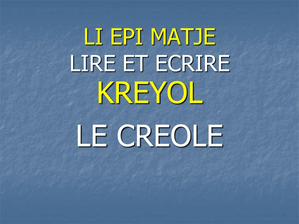 LI EPI MATJE LIRE ET ECRIRE KREYOL LE CREOLE