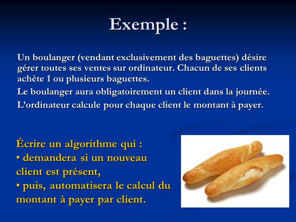 Algorithme gestion_boulangerie Variables Rep : Caractère (* réponse à la question présence dun client *) Bag: Entier (* nombre de baguettes achetées par le client *) Montant : Réel (* montant à payer par un client *) Constantes Prix = 0,60 Début (* traitement des clients *) (* traitement des clients *) Répéter Répéter Afficher « Combien de baguettes désirez-vous .