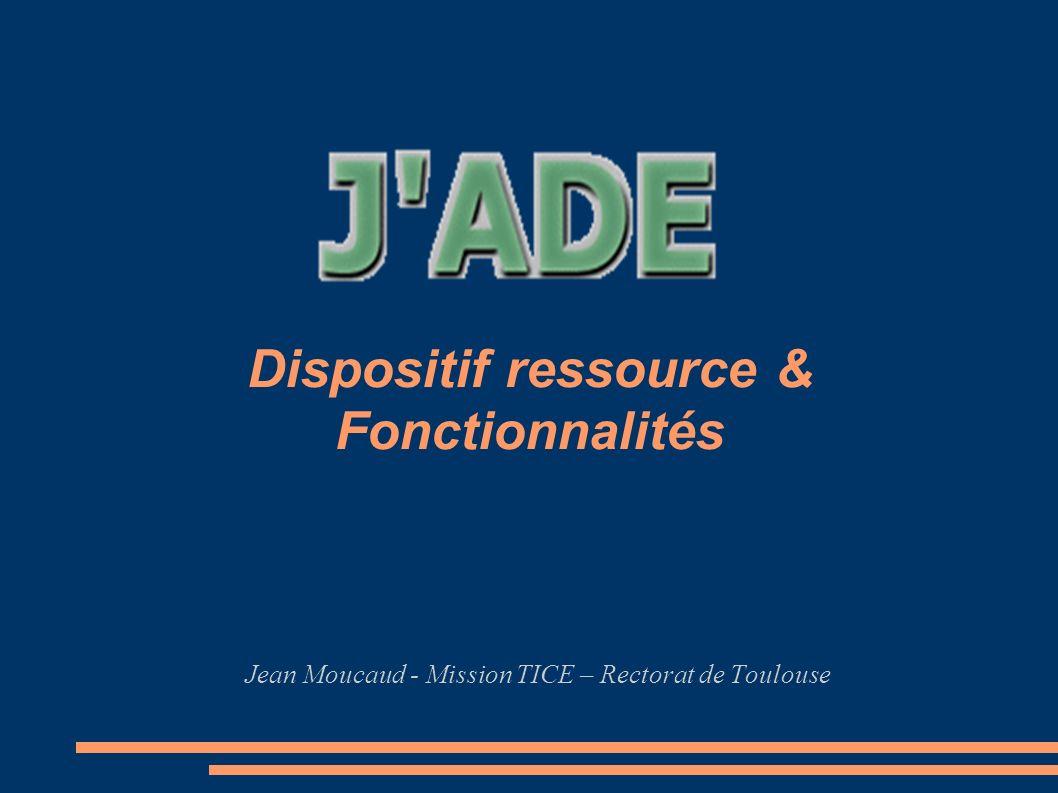 Dispositif ressource & Fonctionnalités Jean Moucaud - Mission TICE – Rectorat de Toulouse