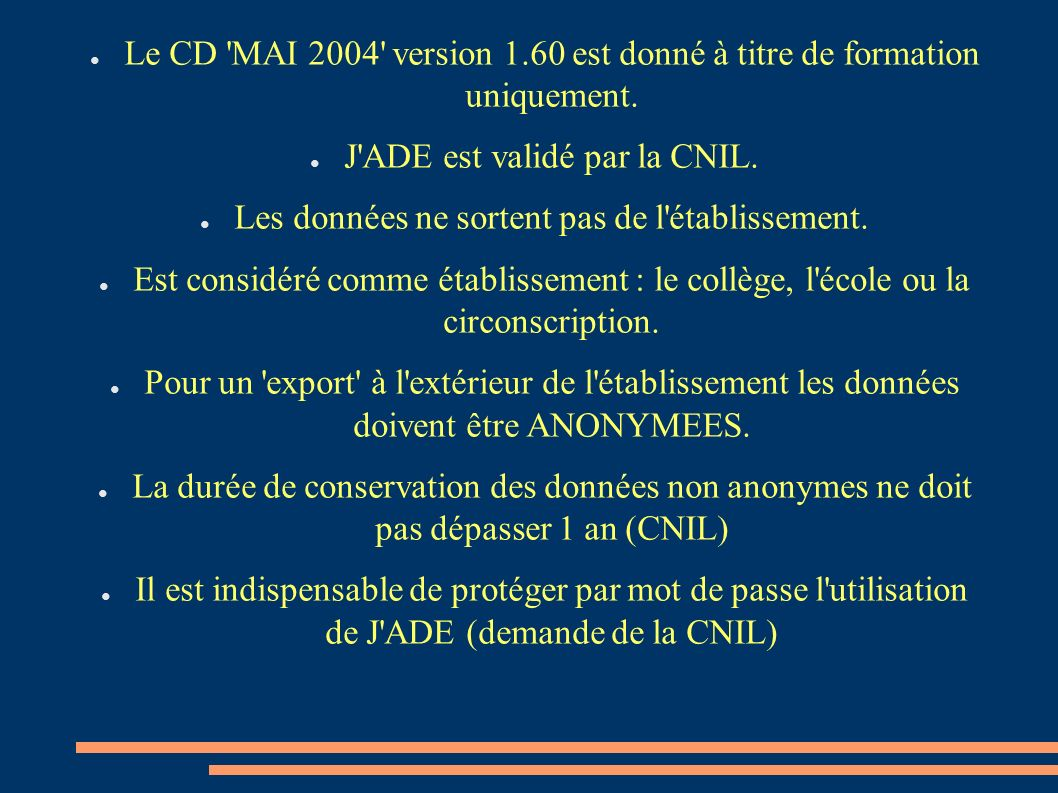 Le CD 'MAI 2004' version 1.60 est donné à titre de formation uniquement. J'ADE est validé par la CNIL. Les données ne sortent pas de l'établissement.