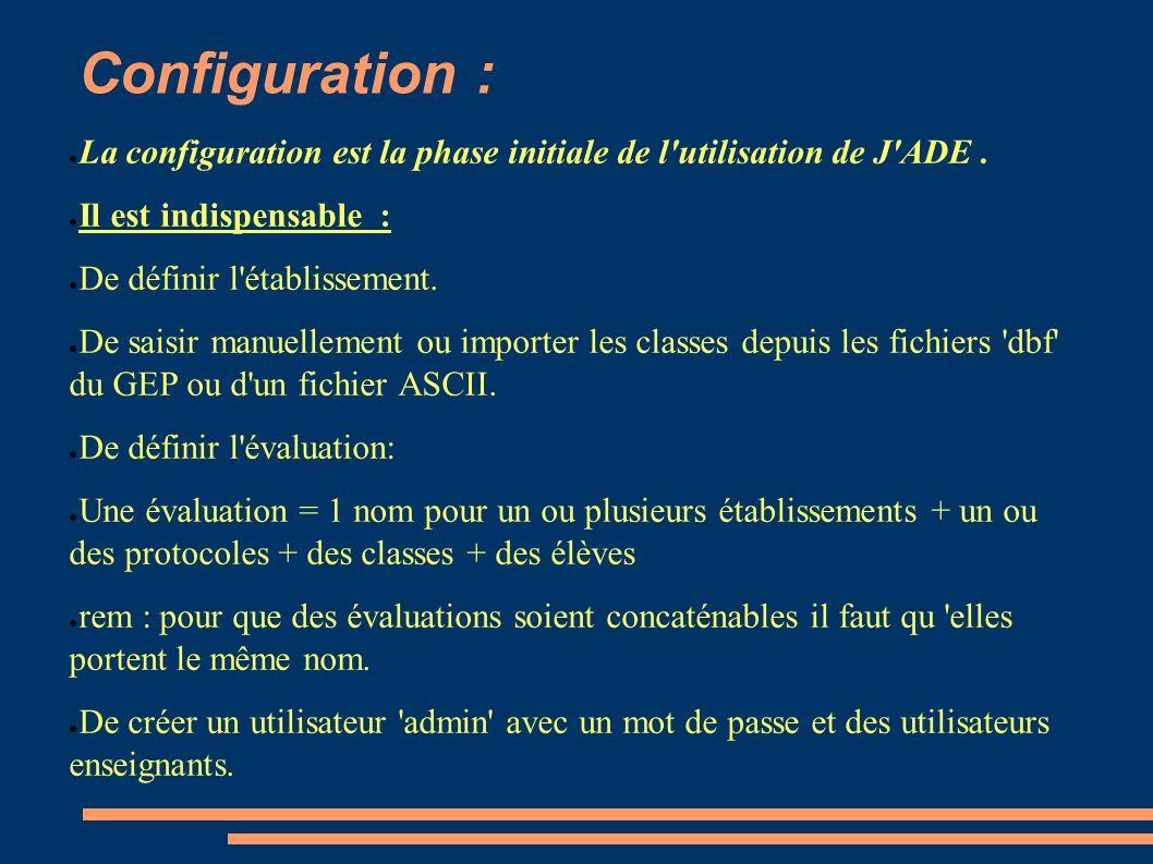 Configuration : La configuration est la phase initiale de l'utilisation de J'ADE. Il est indispensable : De définir l'établissement. De saisir manuell