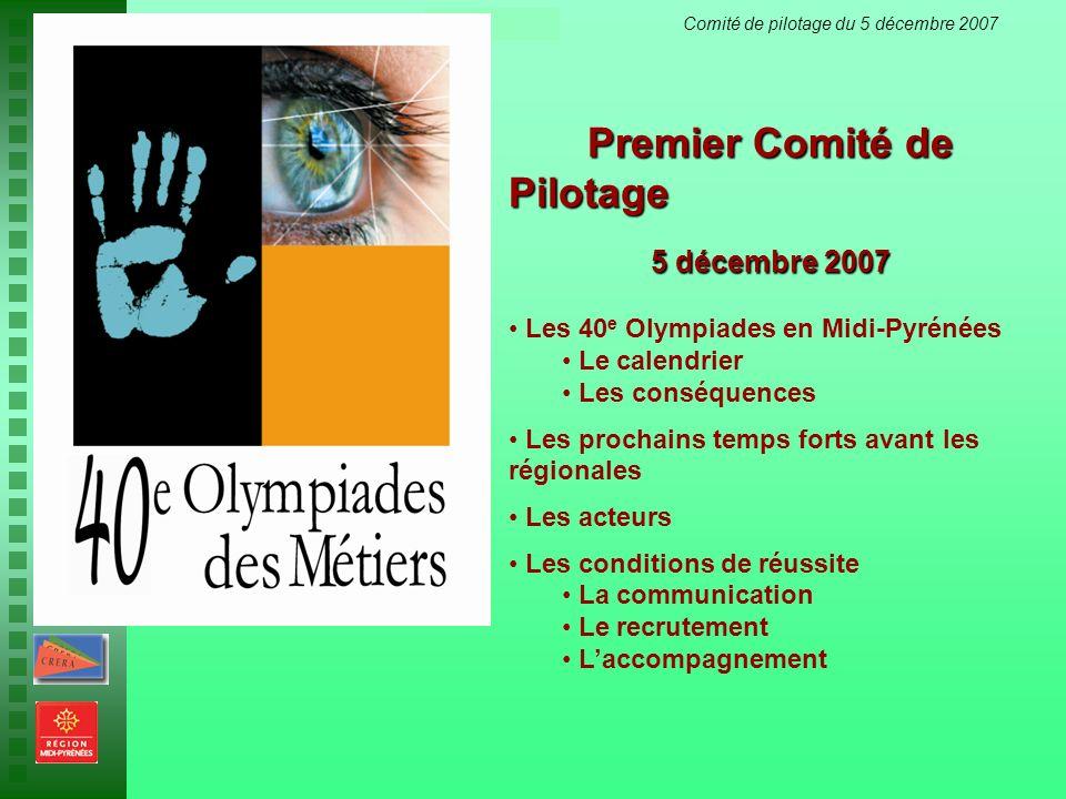 40 e Olympiades des Métiers en Midi-Pyrénées Comité de pilotage du 5 décembre 2007 Premier Comité de Pilotage 5 décembre 2007 Les 40 e Olympiades en M