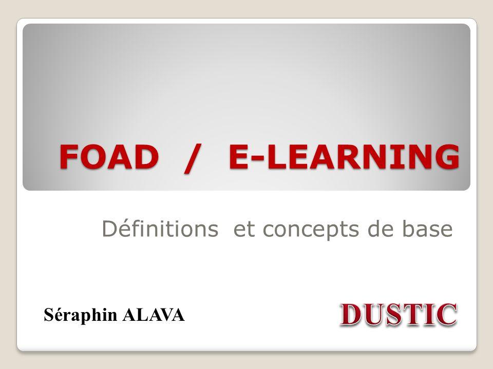 FOAD / E-LEARNING Définitions et concepts de base Séraphin ALAVA