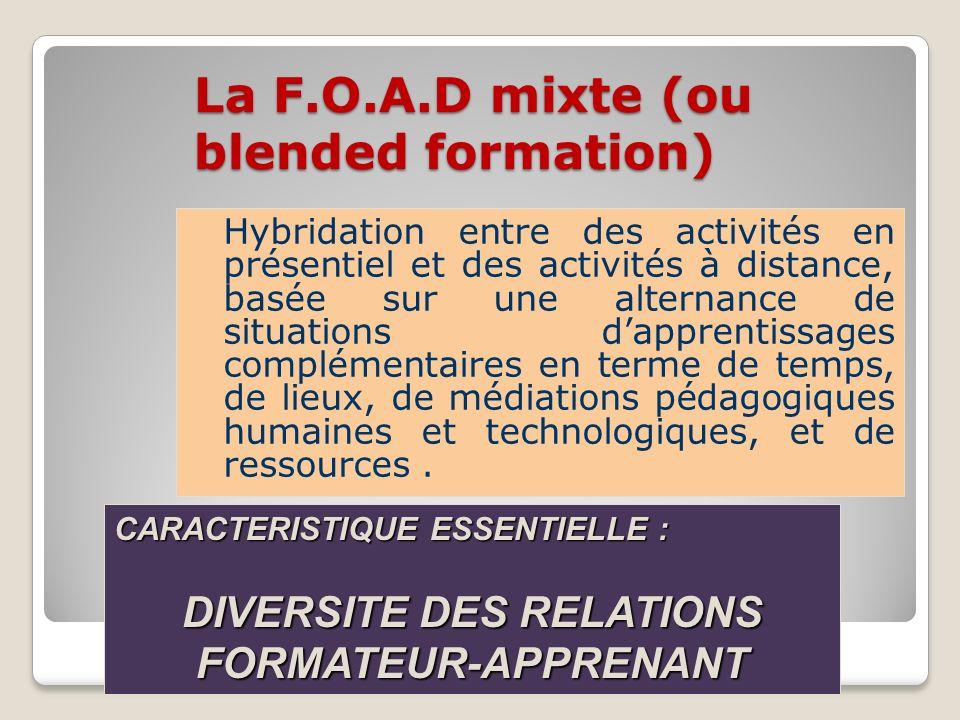 La F.O.A.D mixte (ou blended formation) Hybridation entre des activités en présentiel et des activités à distance, basée sur une alternance de situati