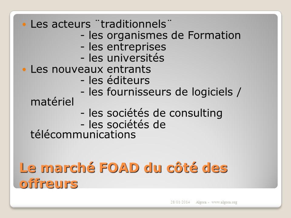 Le marché FOAD du côté des offreurs Les acteurs ¨traditionnels¨ - les organismes de Formation - les entreprises - les universités Les nouveaux entrant
