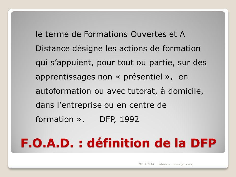 F.O.A.D. : définition de la DFP le terme de Formations Ouvertes et A Distance désigne les actions de formation qui sappuient, pour tout ou partie, sur