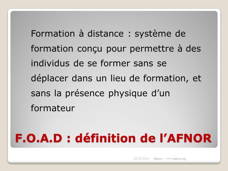 F.O.A.D : définition de lAFNOR Formation à distance : système de formation conçu pour permettre à des individus de se former sans se déplacer dans un