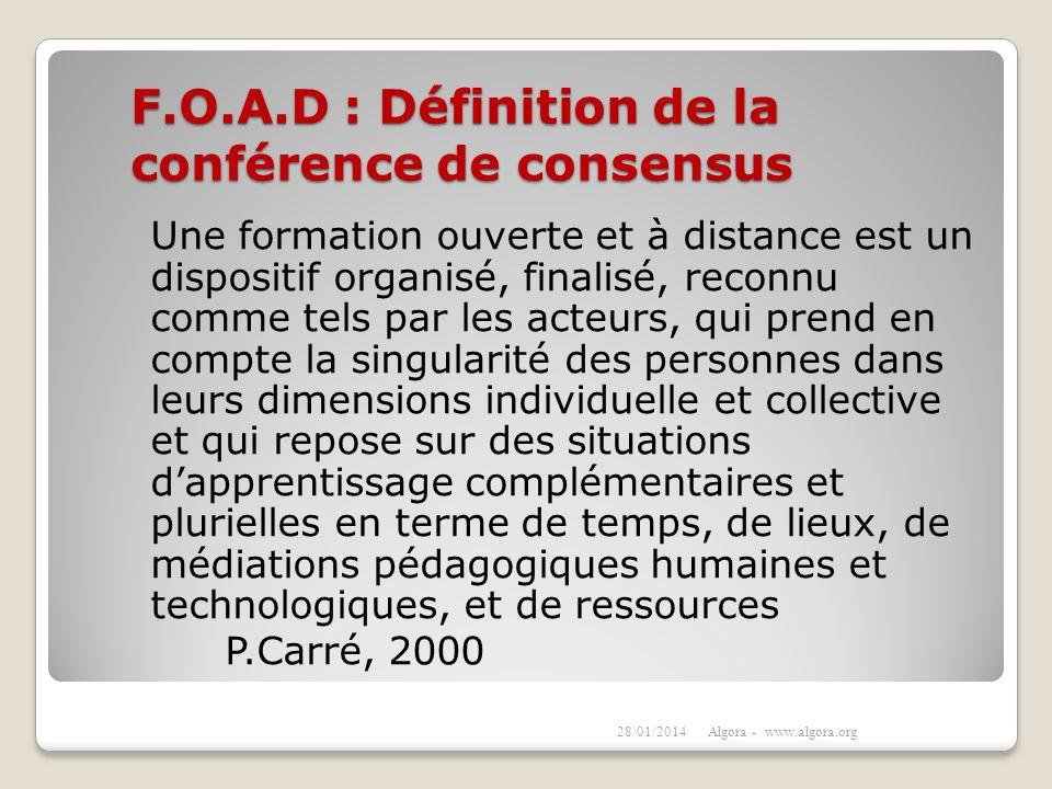 F.O.A.D : Définition de la conférence de consensus Une formation ouverte et à distance est un dispositif organisé, finalisé, reconnu comme tels par le