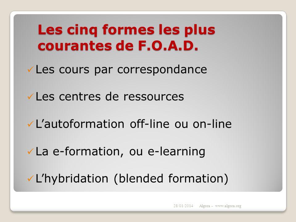 Les cinq formes les plus courantes de F.O.A.D. Les cours par correspondance Les centres de ressources Lautoformation off-line ou on-line La e-formatio