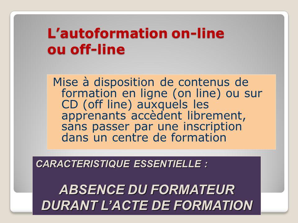 Lautoformation on-line ou off-line Mise à disposition de contenus de formation en ligne (on line) ou sur CD (off line) auxquels les apprenants accèden