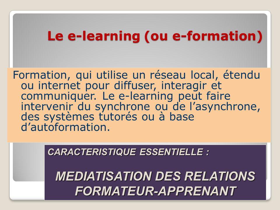 Le e-learning (ou e-formation) Formation, qui utilise un réseau local, étendu ou internet pour diffuser, interagir et communiquer. Le e-learning peut