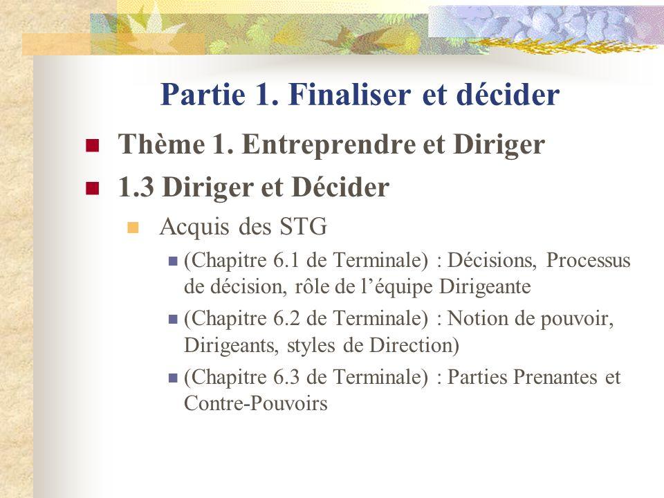 Partie 1. Finaliser et décider Thème 1. Entreprendre et Diriger 1.3 Diriger et Décider Acquis des STG (Chapitre 6.1 de Terminale) : Décisions, Process