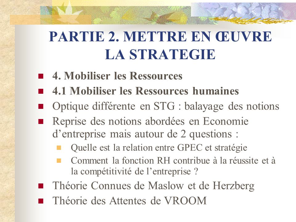PARTIE 2. METTRE EN ŒUVRE LA STRATEGIE 4. Mobiliser les Ressources 4.1 Mobiliser les Ressources humaines Optique différente en STG : balayage des noti