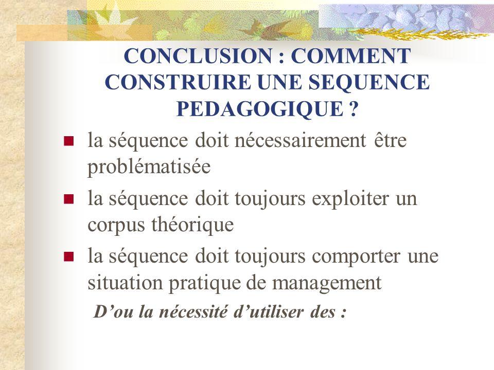 CONCLUSION : COMMENT CONSTRUIRE UNE SEQUENCE PEDAGOGIQUE ? la séquence doit nécessairement être problématisée la séquence doit toujours exploiter un c