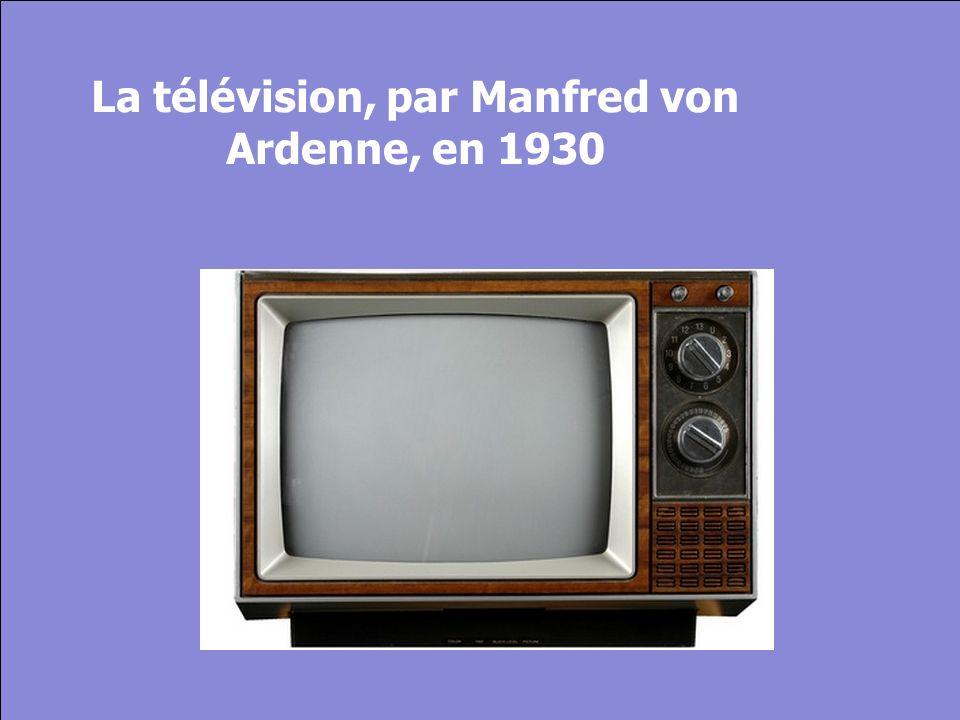 © Cers und Partner 2004 24 La télévision, par Manfred von Ardenne, en 1930