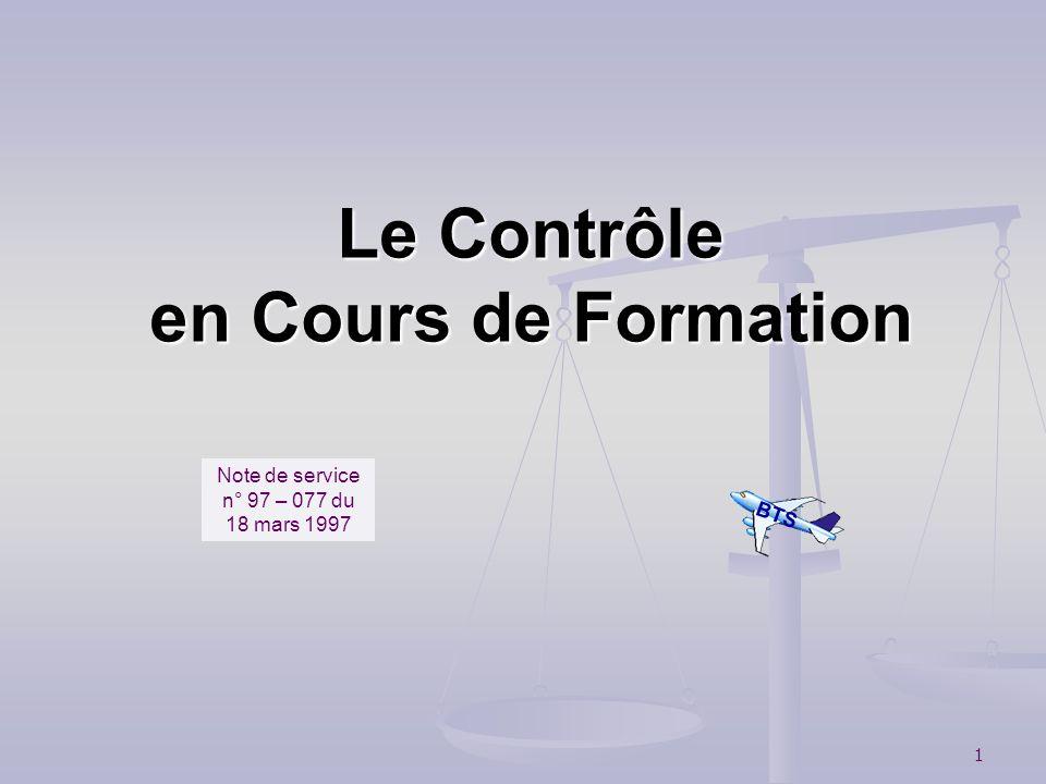 1 Le Contrôle en Cours de Formation Note de service n° 97 – 077 du 18 mars 1997 BTS