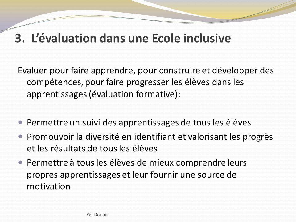 3.Lévaluation dans une Ecole inclusive Evaluer pour faire apprendre, pour construire et développer des compétences, pour faire progresser les élèves d