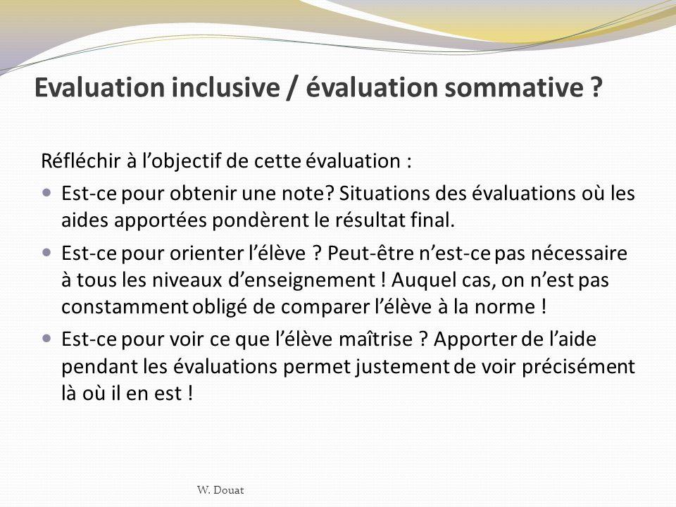 Evaluation inclusive / évaluation sommative ? Réfléchir à lobjectif de cette évaluation : Est-ce pour obtenir une note? Situations des évaluations où