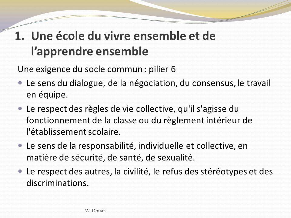 1.Une école du vivre ensemble et de lapprendre ensemble Une exigence du socle commun : pilier 6 Le sens du dialogue, de la négociation, du consensus,