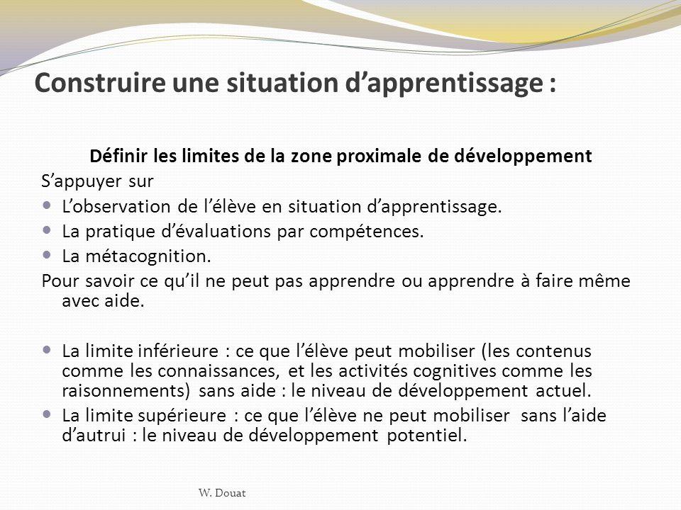 Construire une situation dapprentissage : Définir les limites de la zone proximale de développement Sappuyer sur Lobservation de lélève en situation d