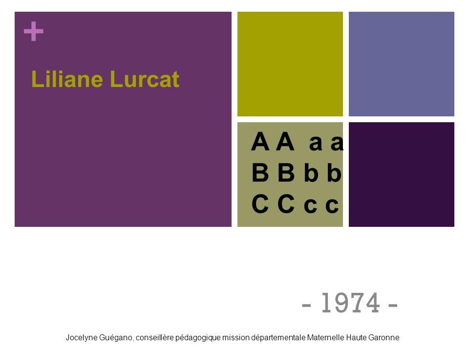 + Liliane Lurcat - 1974 - A A a a B B b b C C c c Jocelyne Guégano, conseillère pédagogique mission départementale Maternelle Haute Garonne