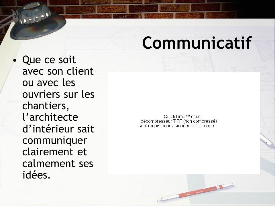 Communicatif Que ce soit avec son client ou avec les ouvriers sur les chantiers, larchitecte dintérieur sait communiquer clairement et calmement ses i