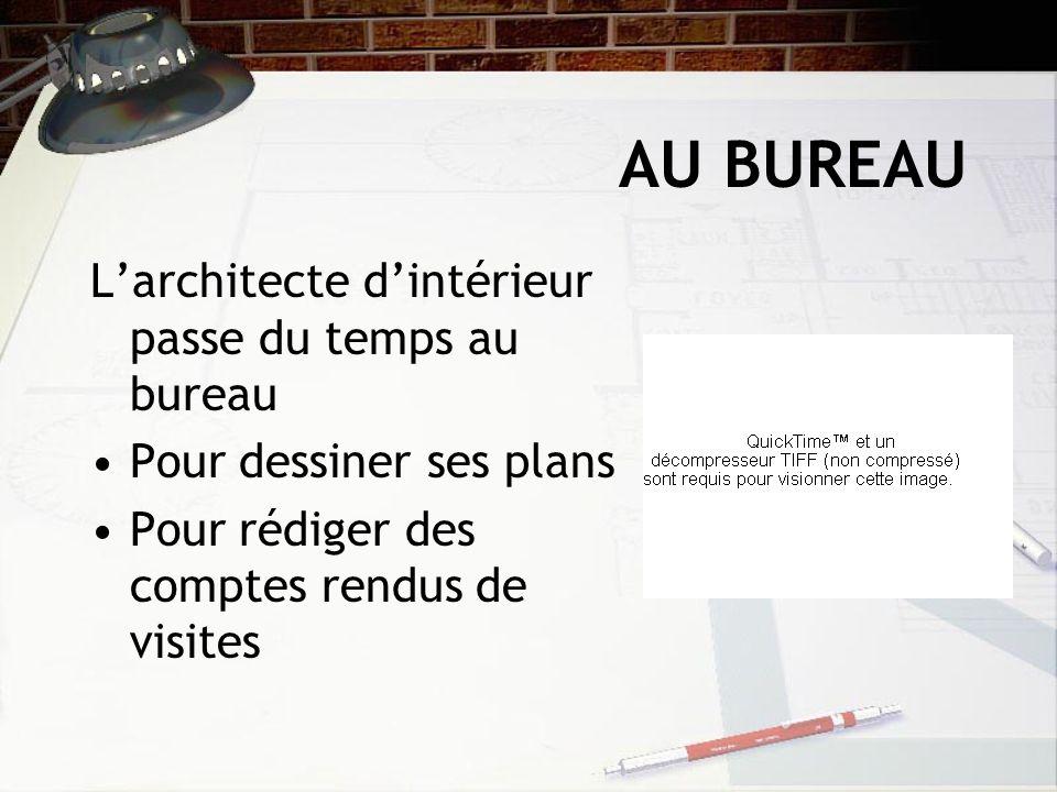 AU BUREAU Larchitecte dintérieur passe du temps au bureau Pour dessiner ses plans Pour rédiger des comptes rendus de visites