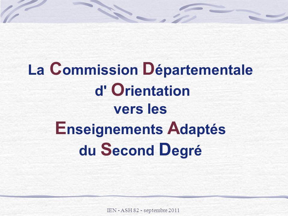 IEN - ASH 82 - septembre 2011 La C ommission D épartementale d' O rientation vers les E nseignements A daptés du S econd D egré