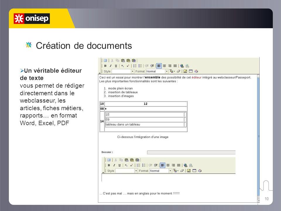 10 U n véritable éditeur de texte vous permet de rédiger directement dans le webclasseur, les articles, fiches métiers, rapports… en format Word, Excel, PDF Création de documents