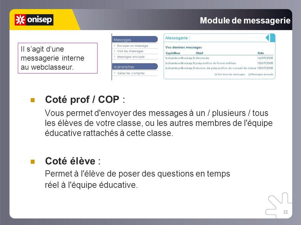 22 Module de messagerie Coté prof / COP : Vous permet d envoyer des messages à un / plusieurs / tous les élèves de votre classe, ou les autres membres de l équipe éducative rattachés à cette classe.