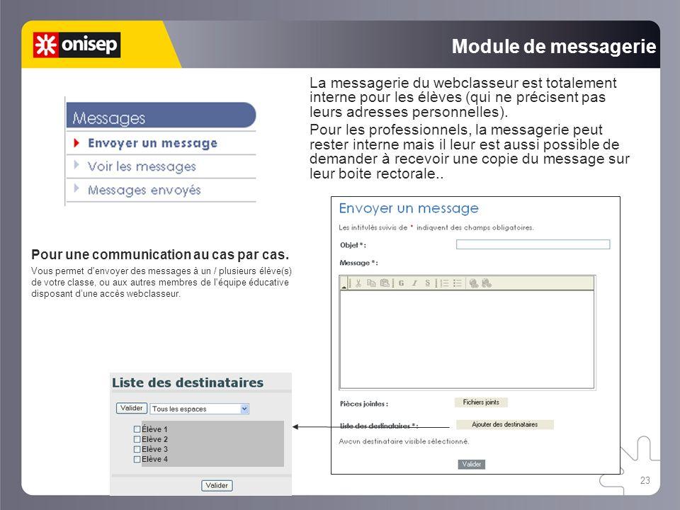 23 Module de messagerie La messagerie du webclasseur est totalement interne pour les élèves (qui ne précisent pas leurs adresses personnelles).