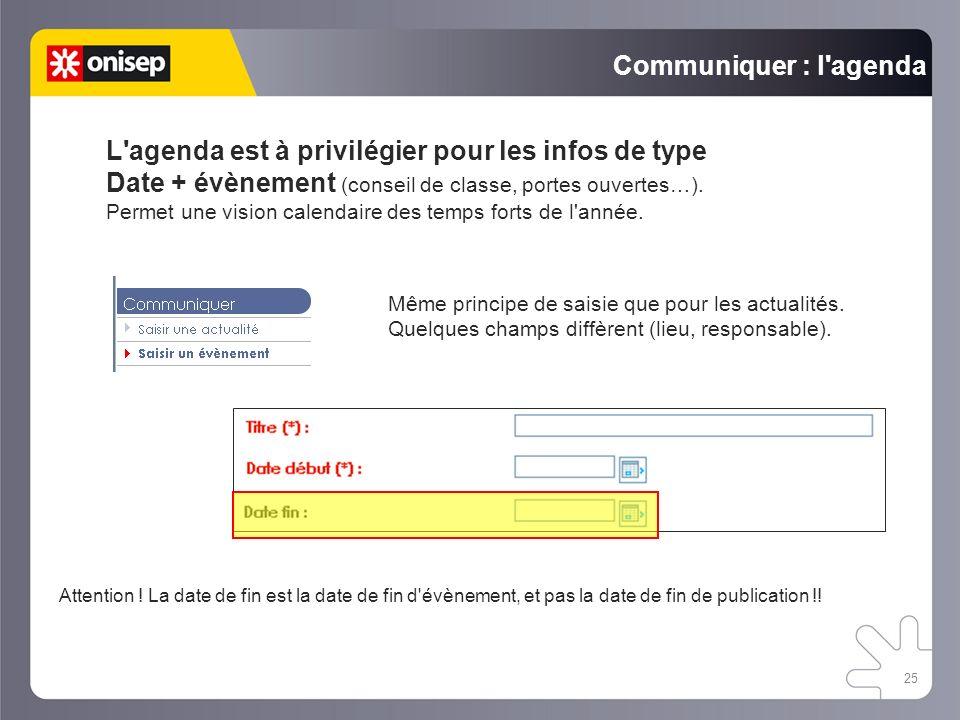 25 Communiquer : l agenda L agenda est à privilégier pour les infos de type Date + évènement (conseil de classe, portes ouvertes…).