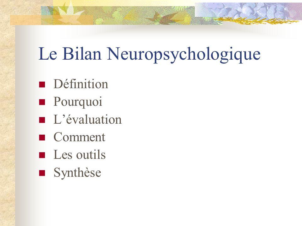 Le Bilan Neuropsychologique Définition Pourquoi Lévaluation Comment Les outils Synthèse