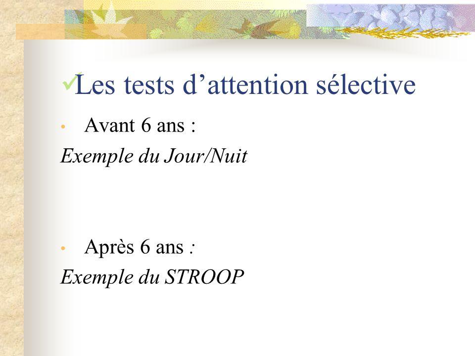 Les tests dattention sélective Avant 6 ans : Exemple du Jour/Nuit Après 6 ans : Exemple du STROOP