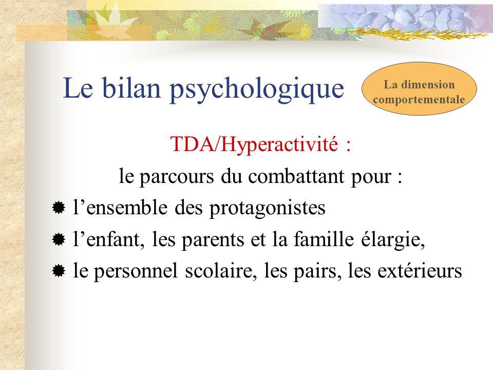Le bilan psychologique TDA/Hyperactivité : le parcours du combattant pour : lensemble des protagonistes lenfant, les parents et la famille élargie, le