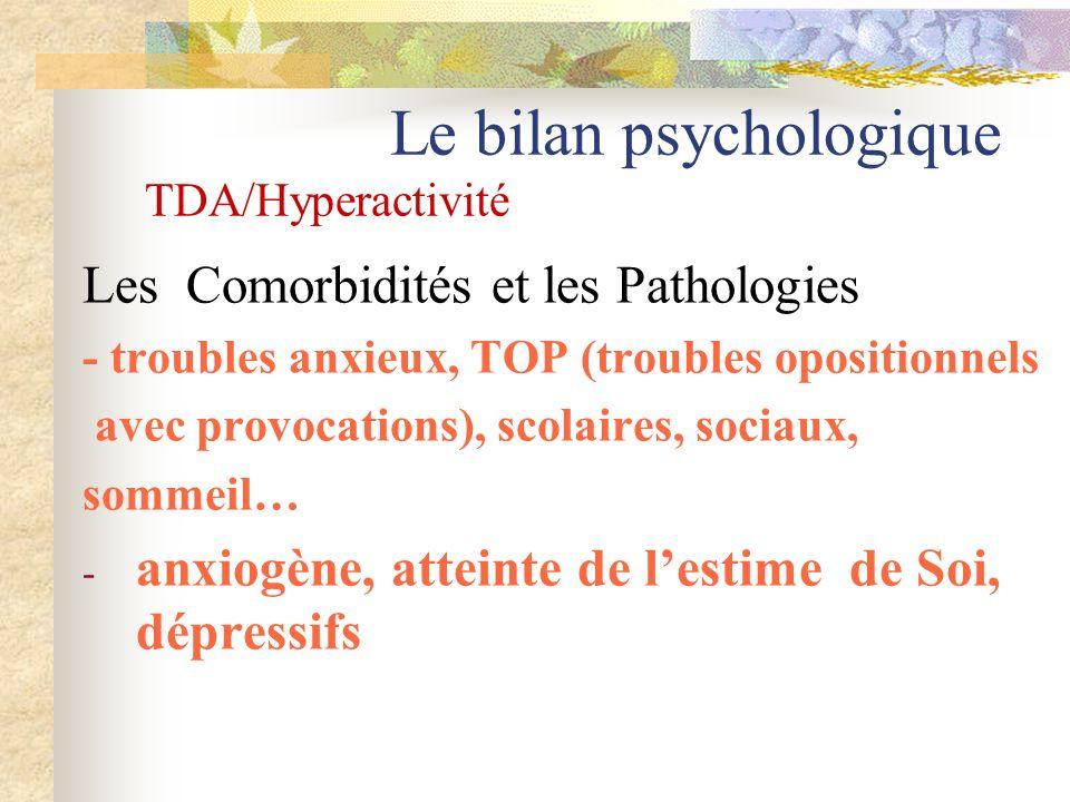Le bilan psychologique TDA/Hyperactivité Les Comorbidités et les Pathologies - troubles anxieux, TOP (troubles opositionnels avec provocations), scola